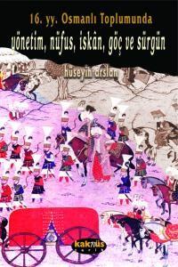 16. Yy. Osmanlı Toplumunda Yönetim, Nufus, İskan, Göç ve Sürgün