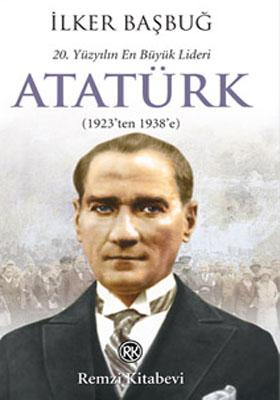 20. YÜZYILIN EN BÜYÜK LİDERİ ATATÜRK (1923'TEN 1938'E)