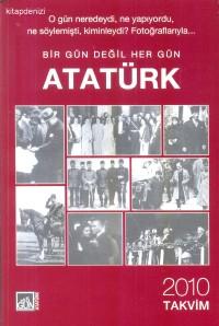 365 Gün Atatürk Masa Takvimi: Bir Gün Değil Her Gün Atatürk 2010