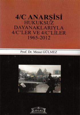 4/C ANARŞİSİ HUKUKSUZ DAYANAKLARIYLA 4/C'LER VE 4/C'LİLER 1965-2012