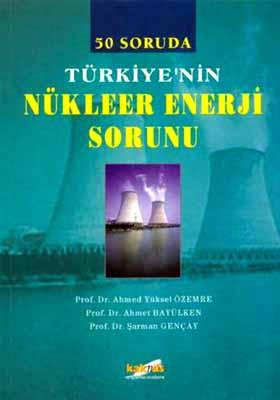 50 Soruda Türkiye'nin Nükleer Enerji Sorunu