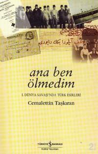 Ana Ben Ölmedim: Birinci Dünya Savaşı'nda Türk Esirleri
