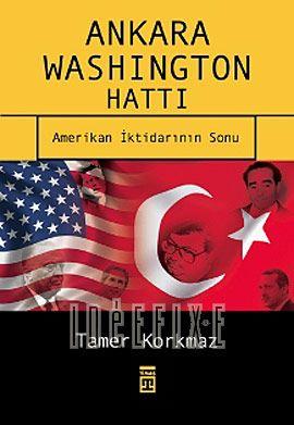 Ankara Washington Hattı Amerikan İktidarının Sonu