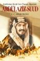 Arabistan Kralının Yaşam Öyküsü: Abdülaziz Bin Suud