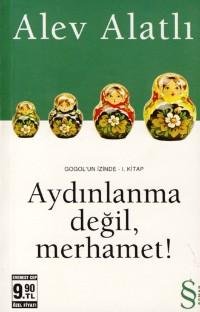 Aydınlanma Değil Merhamet !: Gogol`un İzinde 1. Kitap