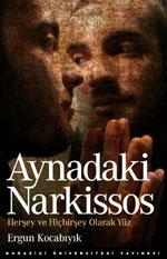Aynadaki Narkissos: Herşey ve Hiçbirşey Olarak Yüz