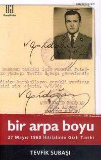 Bir Arpa Boyu: 27 Mayıs 1960 İhtilalinin Gizli Tarihi