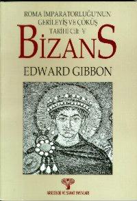 Bizans II: Roma İmparatorluğu`nun Gerileyiş ve Çöküş Tarihi Cilt V