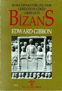 Bizans I: Roma İmparatorluğu`nun Gerileyiş ve Çöküş Tarihi Cilt IV