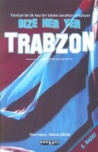 Bize Her Yer Trabzon: Türkiye`de İlk Kez Bir Takımı Taraftarı Anlatıyor
