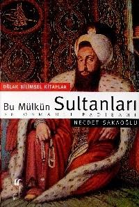 Bu Mülkün Sultanları: 36 Osmanlı Padişahı
