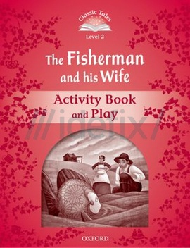 Classic Tales Second Edition: Level 2: The Fisherman and His Wife Activity Book & Play