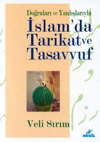 Doğruları ve Yanlışlarıyla İslam'da Tarikat ve Tasavvuf