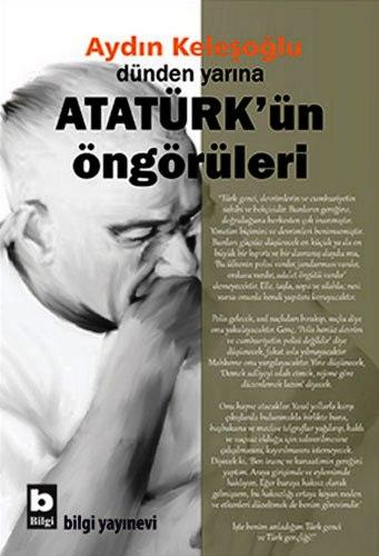 Dünden Yarına Atatürkün Öngörüleri