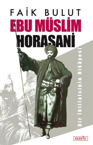 Ebu Müslim Horasani  Bir İhtilalcinin Hikayesi