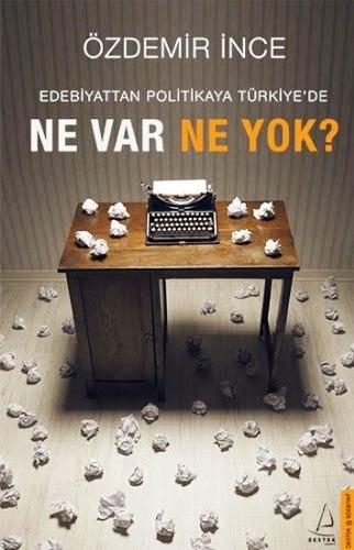 Edebiyattan Politikaya Türkiye'de Ne Var Ne Yok?
