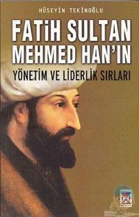 Fatih Sultan Mehmet Han`ın Yönetim ve Liderlik Sırları