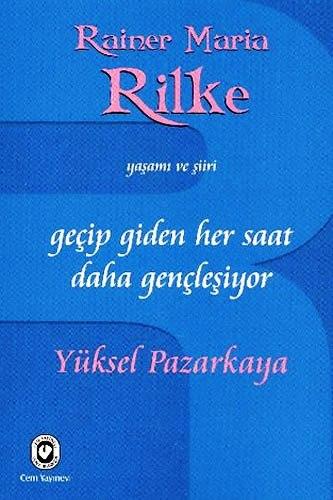 Geçip Giden Her Saat Daha Gençleşiyor  Rainer Maria Rilke'nin Yaşamı ve Şiiri