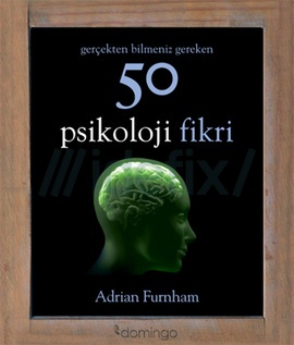 Gerçekten Bilmeniz Gereken 50 Psikoloji Fikri