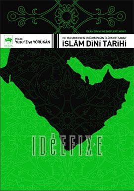 İslam Dini ve Mezhepleri Tarihi 1: Hz. Muhammed'in Doğumundan Ölümüne Kadar