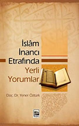 İslam İnancı Etrafında Yerli Yorumlar