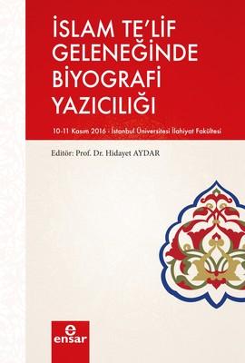 İslam Te'lif Geleneğinde Biyografi Yazıcılığı
