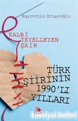 Kalbi Teyelleyen Şair Türk Şiirinin 1990'lı Yılları