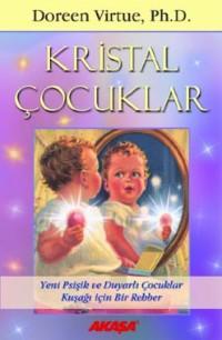 Kristal Çocuklar: Yeni Psişik ve Duyarlı Çocuklar Kuşağı İçin Bir Rehber