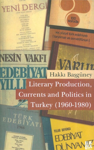 Literary Production, Currents and Politics in Turkey (1960 - 1980)