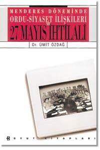 Menderes Döneminde Ordu-Siyaset İlişkileri: 27 Mayıs İhtilali