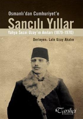 OSMANLI'DAN CUMHURİYET'E SANCILI YILLAR (YAHYA SEZAİ UZAY'IN ANILARI 1879 - 1970)