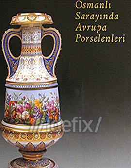 Osmanlı Sarayında Avrupa Porselenleri