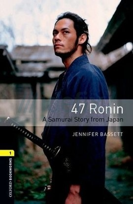 Oxford Bookworms Library: Stage 1: 47 Ronin