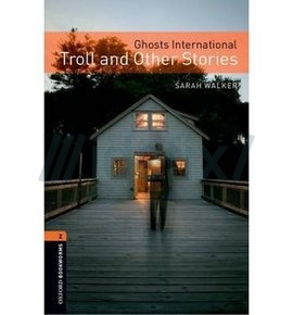 Oxford Bookworms Library: Stage 2: Ghosts International: Troll and Other Stories