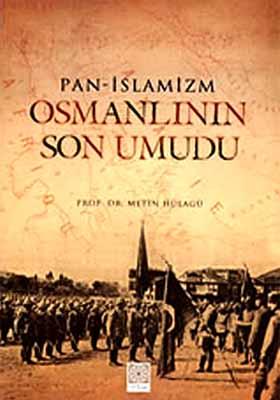 Pan - İslamizm Osmanlının Son Umudu