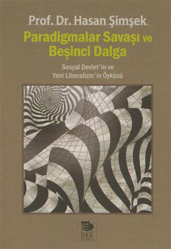 Paradigmalar Savaşı ve Beşinci DalgaSosyal Devlet' in ve Yeni Liberalizm' in Öyküsü