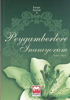 PEYGAMBERLERE İNANIYORUM (İMAN SERİSİ - 4 )