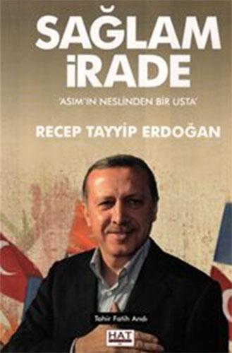 Sağlam İrade Asımın Neslinden Bir UstaRecep Tayyip Erdoğan
