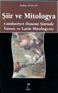 Şiir ve Mitologya: Cumhuriyet Dönemi Şiirinde Yunan ve Latin Mitologyası