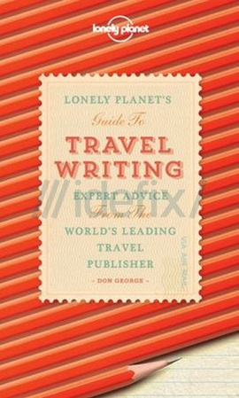 Travel Writing (Lonely Planet How to Guides)