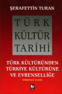 Türk Kültür Tarihi: Türk Kültüründen Türkiye Kültürüne ve Evrenselliğe