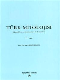 Türk Mitolojisi 2.Cilt: Kaynakları ve Açıklamaları ile Destanlar