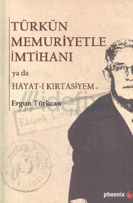 Türkün Memuriyetle İmtihanı ya da Hayat-ı Kırtasiyem