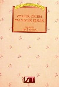 Türk Yazınından Seçilmiş Ayrılık, Özlem, Yalnızlık Şiirleri