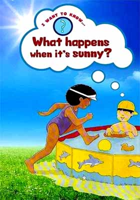 WHAT HAPPENS WHEN IT'S SUNNY  I Want To Know