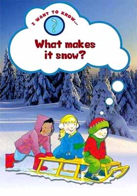 WHAT MAKES IT SNOW ?  I Want To Know