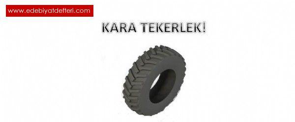 KARA  TEKERLEK!