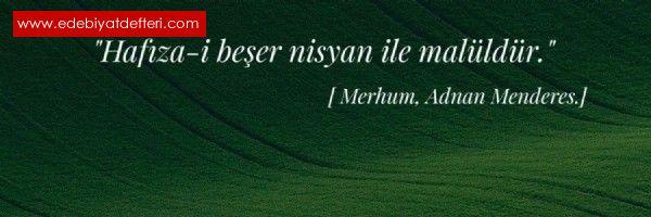 HAFIZA-İ  BEŞER  NİSYANLA  MALÜLDÜR.