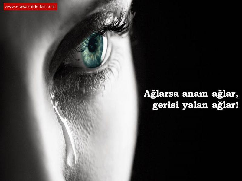 Ağlarsa anam ağlar, gerisi yalan ağlar!