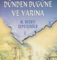 Mustafa Necati Sepetçioğlu'nun Fikir ve Gönül Dünyasında Gezinti: Dünden Bugüne ve Yarına -1-
